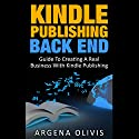 Kindle Publishing Back End: Guide to Creating a Real Business with Kindle Publishing Audiobook by Argena Olivis Narrated by Dave Wright