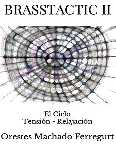Brasstactic II: El Ciclo Tension - Relajacion (Volume 2) (Spanish Edition) [Mr Orestes Machado Ferregurt] (Tapa Blanda)