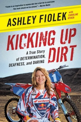 Kicking Up Dirt: A True Story of Determination, Deafness, and Daring by Ashley Fiolek (7-Jun-2011) Paperback
