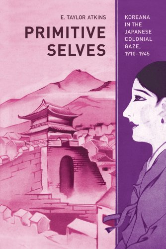 Primitive Selves: Koreana In The Japanese Colonial Gaze, 1910–1945 (Colonialisms)