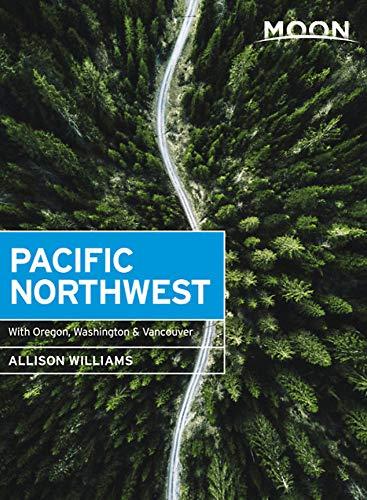 Moon Pacific Northwest: With Oregon, Washington & Vancouver (Travel Guide) (Best Places On Oregon Coast)