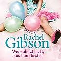 Wer zuletzt lacht, küsst am besten Hörbuch von Rachel Gibson Gesprochen von: Emily Behr