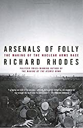 Arsenals of Folly: The Making of the Nuclear Arms Race
