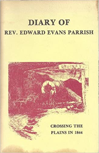 Diary of Rev. Edward Evans Parrish Crossing the Plains in 1844