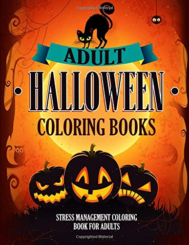 Adult Halloween Coloring Books: An Adult Coloring Book with Beautiful Collection of Halloween Patterns For Fun, Relaxing, Stress Management and Adults Relaxation -