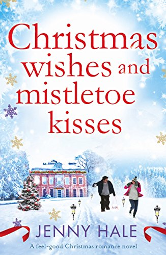 Christmas Wishes and Mistletoe Kisses: A feel good Christmas romance ...