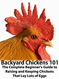 Backyard Chickens 101: The Complete Beginner's Guide - Revised 2nd Edition