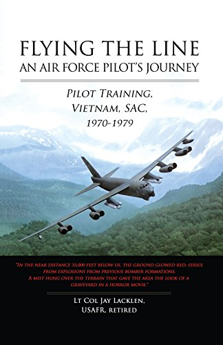 Flying the Line, An Air Force Pilot's Journey: Pilot Training, Vietnam, SAC, (Flying Lines)