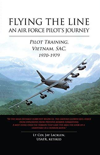 Flying the Line, An Air Force Pilot's Journey: Pilot Training, Vietnam, SAC, 1970-1979 ()