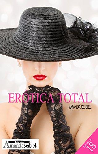 Erótica total: Relatos eróticos ( Nueva edición) (Spanish Edition)