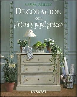 Decoracion Con Pintura Y Papel Pintado (Spanish Edition): Laura Ashley:  9788424129606: Amazon.com: Books