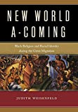 "Judith Weisenfeld, ""New World A-Coming: Black Religion and Racial Identity during the Great Migration"" (NYU Press, 2017)"