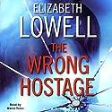 The Wrong Hostage Hörbuch von Elizabeth Lowell Gesprochen von: Maria Tucci