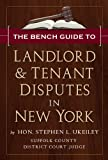 The bench guide to landlord and tenant disputes in new York, Ukeiley, Stephen L., 0615437796