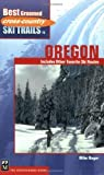 Best Groomed Cross-Country Ski Trails in Oregon: Includes Other Favorite Ski Routes (Cross Country Ski)