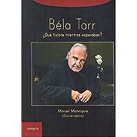 Béla Tarr. ¿Qué hiciste mientras esperabas? (Trayectos)
