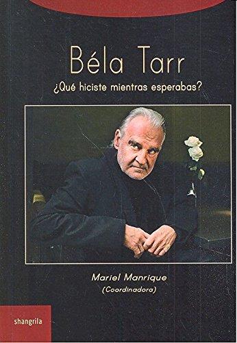 Béla Tarr: ¿Qué hiciste mientras esperabas?