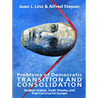 Problems of Democratic Transition and Consolidation: Southern Europe, South America, and Post-Communist Europe: Southern Europe, South America and Post-communist Europe