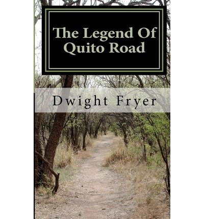 [ THE LEGEND OF QUITO ROAD ] By Fryer, Dwight ( Author) 2012 [ Paperback ] (Dwight Fryer compare prices)