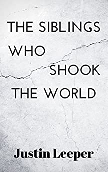 The Siblings Who Shook The World (NewHome series Book 2) by [Leeper, Justin]
