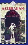 Azerbaijan, 3rd: With Excursions to Georgia (Azerbaijan (with Excursions to Georgia))