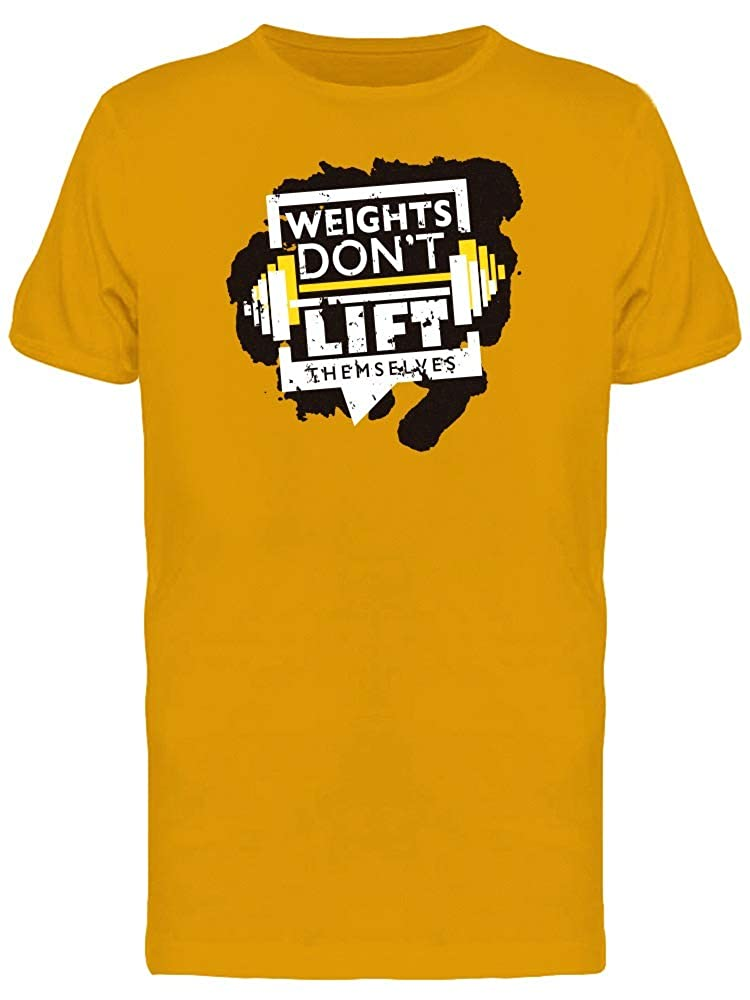 Weights Dont Lift Themselves T Tee Men's -Image by Shutterstock