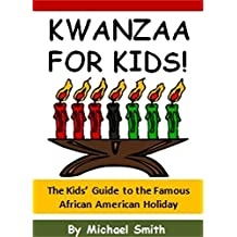 Kwanzaa for Kids!: The Kids' Guide to the Famous African American Holiday