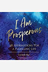 I AM PROSPEROUS: Affirmations of Health, Wealth, and Happiness for a Fulfilling Life 48-card deck Cards