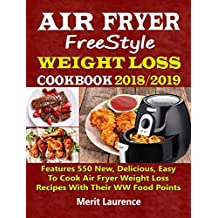 Air Fryer Freestyle Weight Loss Cookbook 2018/2019: Features 550 New, Delicious, Easy To Cook Air Fryer Weight Loss Recipes With Their WW Food Points