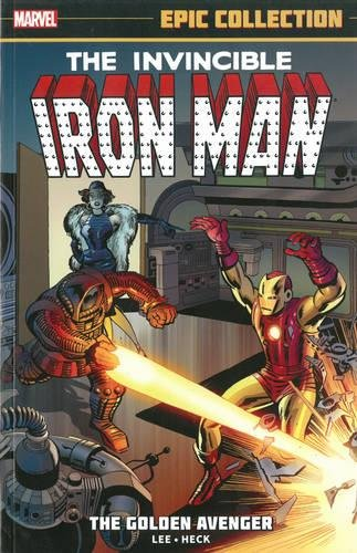 Iron Man Epic Collection: The Golden Avenger (Epic Collection: The Invincible Iron Man) (Golden Collection)