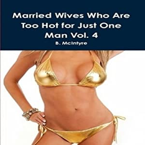 Married Wives Who Are Too Hot for Just One Man Audiobook