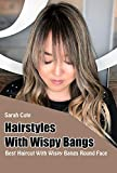 Hairstyles With Wispy Bangs: Best Haircut With Wispy Bangs Round Face