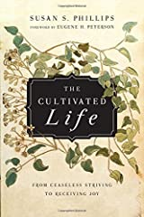 The Cultivated Life: From Ceaseless Striving to Receiving Joy by Susan S. Phillips (2015-06-22) Paperback