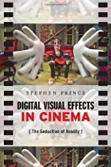 Digital Visual Effects in Cinema: The Seduction of Reality Kindle Edition