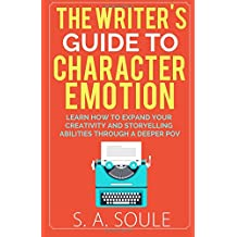 The Writer's Guide to Character Emotion: Revolutionary Handbook on How to Use Deep POV (Fiction Writing Tools) (Volume 1)