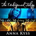 The Underground Trilogy Box Set: Wings of Shadow, Wings of Memory, Wings of Light Audiobook by Anna Kyss Narrated by Meghan Lewis