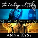 The Underground Trilogy Box Set: Wings of Shadow, Wings of Memory, Wings of Light | Anna Kyss