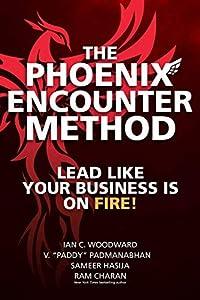 "Amazon.com: The Phoenix Encounter Method: Lead Like Your Business Is on  Fire! eBook: Woodward, Ian C., Padmanabhan, V. ""Paddy"", Hasija, Sameer,  Charan, Ram: Kindle Store"