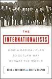 Book cover image for The Internationalists: How a Radical Plan to Outlaw War Remade the World