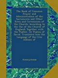 The Book of Common Prayer and Administration of the Sacraments and Other Rites and Ceremonies of the Church: According to the Use of the Church of ... Into the Language of the Cree Indians of