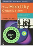The Healthy Organization : Fairness, Ethics and Effective Management, Newell, Susan, 0415103274