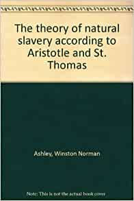 aristotle and slavery This essay will focus on why aristotle spent so much time on the subject of slavery also he claims that woman should not be treated the same as slaves.