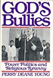 God's Bullies: Power, Politics and Religious Tyranny