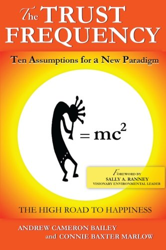 0988754711 - Andrew Cameron Bailey: THE TRUST FREQUENCY: Ten Assumptions For A New Paradigm - Book