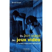 Du bon usage des jeux vidéo et autres aventures virtuelles (Essais et Documents) (French Edition)