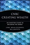 img - for CNBC Creating Wealth: An Investor's Guide to Decoding the Market book / textbook / text book