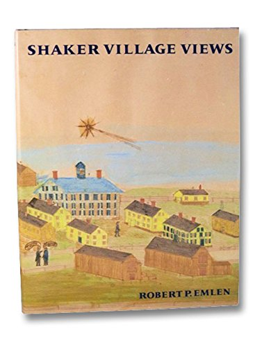 SHAKER VILLAGE VIEWS: Illustrated Maps and Landscape Drawings by Shaker Artists of the Nineteenth Century