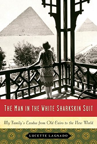 The Man In The White Sharkskin Suit  My Family's Exodus From Old Cairo To The New World