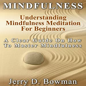 Mindfulness: Understanding Mindfulness Meditation for Beginners Hörbuch