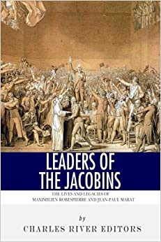 Book Leaders of the Jacobins: The Lives and Legacies of Maximilien Robespierre and Jean-Paul Marat